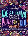 Un livre de coloriage inspirant pour adultes - Parlez de ce qui va bien dans vos vies plutôt de ce qui va mal