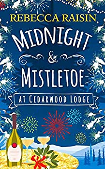 Midnight and Mistletoe at Cedarwood Lodge: Your invite to the most uplifting and romantic New Year's Eve Party! by [Raisin, Rebecca]