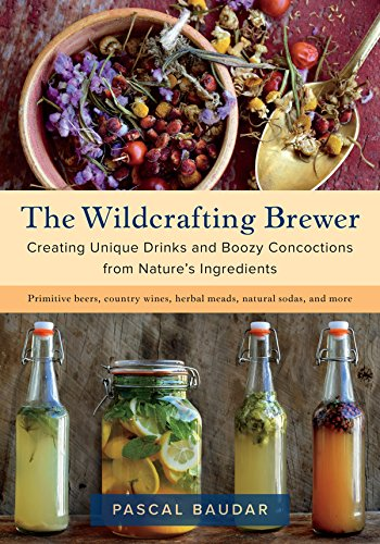 The Wildcrafting Brewer: Creating Unique Drinks and Boozy Concoctions from Nature's Ingredients (English Edition)