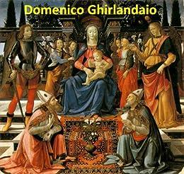 106 Color Paintings of Domenico Ghirlandaio - Italian Renaissance Painter (1449 - January 11, 1494) (English Edition) par [Michalak, Jacek]