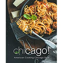 Chicago!: American Cooking Chicago Style (English Edition)