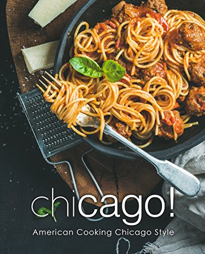 Chicago!: American Cooking Chicago Style (English Edition) Chicago Style Pizza