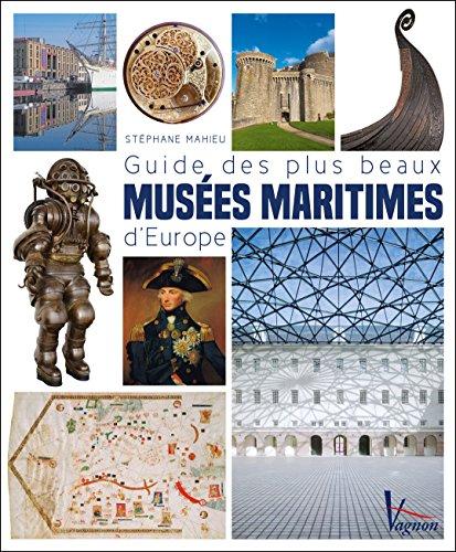 Guide des plus beaux musées maritimes d'Europe par Stéphane Mahieu
