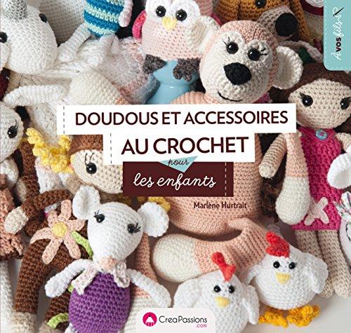 Doudous et accessoires au crochet pour les enfants par Marlene Hurtrait