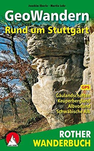 GeoWandern um Stuttgart Gäulandschaften Keuperbergland Albvorland Schwäbische Alb Mit GPS-Daten