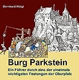Burg Parkstein: Ein Führer durch eine der einstmals wichtigsten Festungen der Oberpfalz - Bernhard Weigl