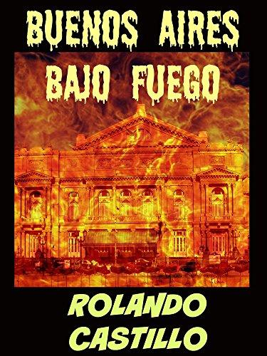 Buenos Aires Bajo Fuego por Rolando Castillo