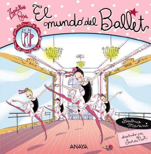 El mundo del ballet (Libros Para Jóvenes - Libros De Consumo - Zapatillas Rosas)