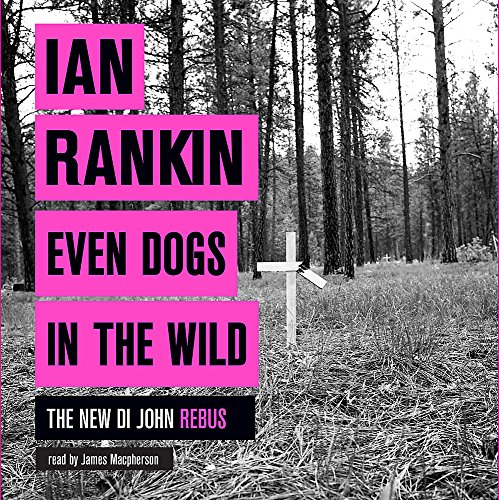 Even Dogs in the Wild: The No.1 bestseller (Inspector Rebus Book 20) (A Rebus Novel) -
