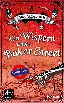 Ein Wispern unter Baker Street: Roman (Peter Grant 3) von [Aaronovitch, Ben]