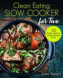 Clean eating slow cooker for two 150 healthy delicious and easy clean eating slow cooker for two 150 healthy delicious and easy recipes for two forumfinder Images