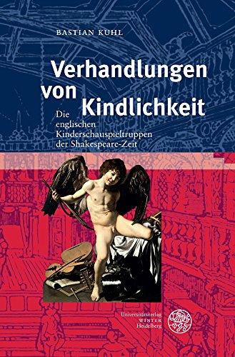 Verhandlungen von Kindlichkeit: Die englischen Kinderschauspieltruppen der Shakespeare-Zeit (Anglistische Forschungen, Band 460)