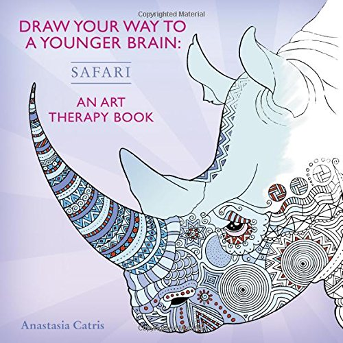 Draw Your Way to a Younger Brain: Safari: An Art Therapy Book (Drawing)