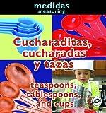 Cucharaditas, cucharadas y tazas/Teaspoons, Tablespoons, and Cups (Conceptos/Concepts)