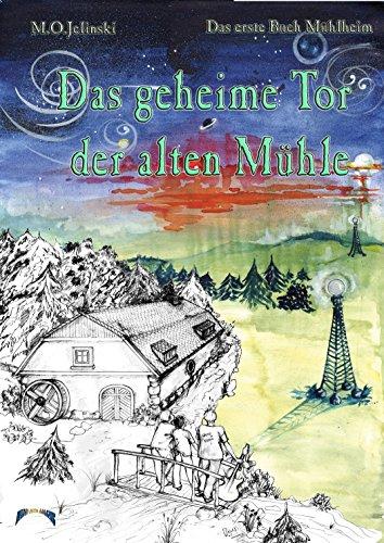 Die Bücher Mühlheim: Das geheime Tor der alten Mühle. Das erste Buch Mühlheim