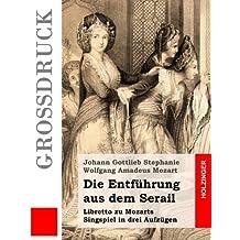 Die Entführung aus dem Serail: Libretto zu Mozarts Singspiel in drei Aufzügen