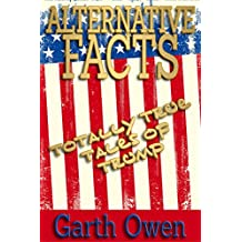 Alternative Facts: Totally True Tales Of Trump