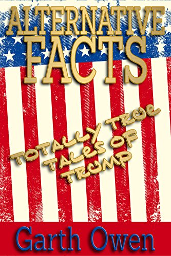 alternative-facts-totally-true-tales-of-trump-english-edition
