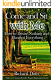 Come and Sit with Me: How to Desire Nothing and Manifest Everything (English Edition)