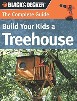 Black & Decker The Complete Guide: Build Your Kids a Treehouse par [Self, Charlie, Drigot, John]