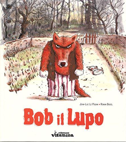 Bob il lupo. Ediz. illustrata