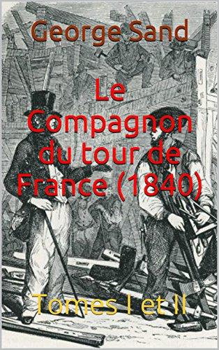 Le Compagnon du tour de France (1840): Tomes I et II par George Sand