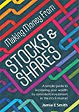 Making Money From Stocks & Shares: A simple guide to increasing your wealth by consistent investment in the stock market