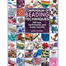 Compendium of Beading Techniques: 300 tips, techniques and trade secrets