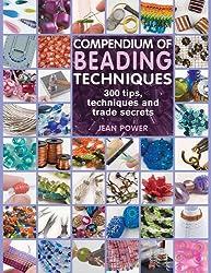 Compendium of Beading Techniques: 300 tips, techniques and trade secrets