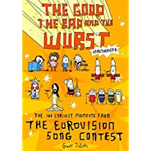 The Good, the Bad and the Wurst: The 100 Craziest Moments from the Eurovision Song Contest