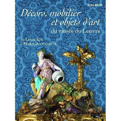 Décors, mobilier et objets d'art du musée du Louvre : De Louis XIV à Marie-Antoinette. L'album
