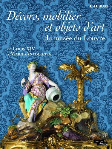Décors, mobilier et objets d'art du musée du Louvre : De Louis XIV à Marie-Antoinette. L'album par Marc Bascou
