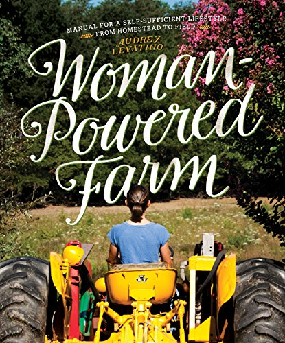 Woman-Powered Farm: Manual for a Self-Sufficient Lifestyle from Homestead to Field (English Edition)