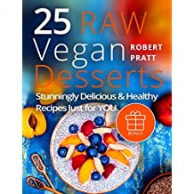 25 Raw Vegan Desserts. Stunningly Delicious and Healthy Recipes Just For YOU: Full-color (English Edition)