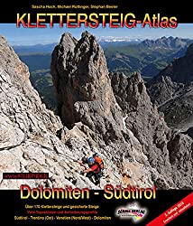 Klettersteig-Atlas Dolomiten & Südtirol: Über 170 Klettersteige und gesicherte Steige- von leicht bis extrem schwierig