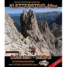 Klettersteig-Atlas Dolomiten & Südtirol: Über 170 Klettersteige und gesicherte Steige– von leicht bis extrem schwierig
