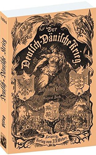 Der DEUTSCH-DÄNISCHE KRIEG 1864: Geschichte des Feldzugs in Schleswig-Holstein im Jahre 1864 mit BEEINDRUCKENDEN ZEICHNUNGEN.