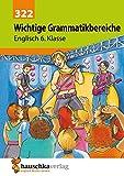 Wichtige Grammatikbereiche. Englisch 6. Klasse: Ein Übungs- und Trainingsbuch mit Lösungen für das 2. Englischjahr