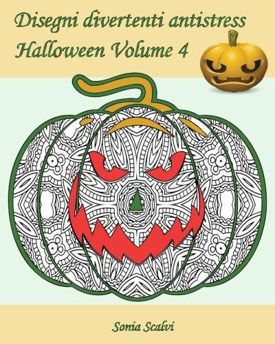 Disegni divertenti antistress - Halloween - Volume 4: 25 zucche pazze da colorare - Zucche pazze