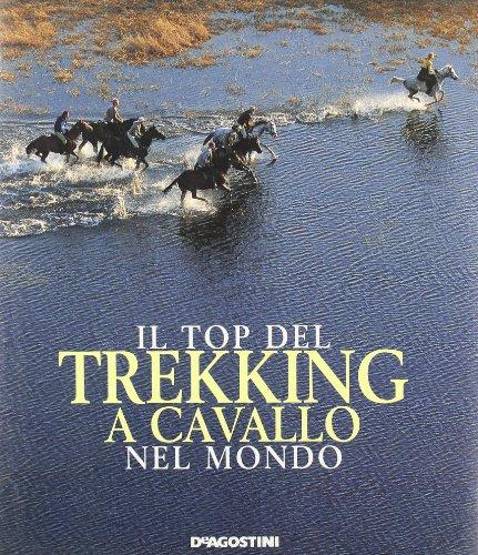 Il top del trekking a cavallo nel mondo di J. Miller,O. Colombai