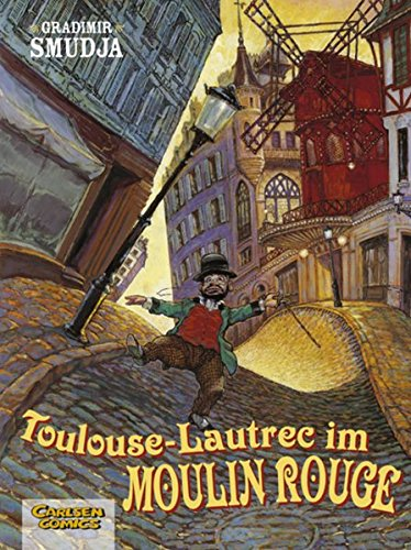 Toulouse-Lautrec im Moulin-Rouge, Band 1: Toulouse-Lautrec im Moulin Rouge