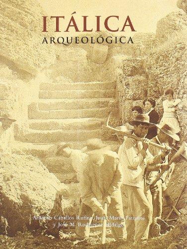 Itálica arqueológica por Antonio Caballos Rufino, Jesús Marín Fatuarte, José Manuel Rodríguez Hidalgo
