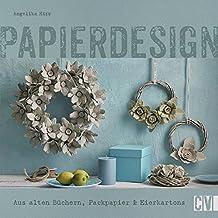 Papierdesign: Aus alten Büchern, Packpapier & Eierkartons
