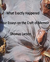What Exactly Happened: Four Essays on the Craft of Memoir