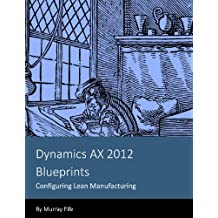 Dynamics AX 2012 Blueprints: Configuring Lean Manufacturing (English Edition)
