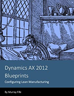 Dynamics AX 2012 Blueprints: Configuring Lean Manufacturing (English Edition) von [Fife, Murray]