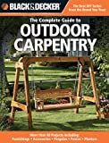 Black and Decker the Complete Guide to Outdoor Carpentry: Furnishings, Fences, Accessories, Pergolas, Planters, More (Black + Decker)