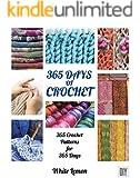 Crochet: 365 Days of Crochet: 365 Crochet Patterns for 365 Days (Crochet, Crochet Patterns, DIY Crochet, Crochet Books, Crochet for Beginners, Crochet ... Holiday Crochet) (English Edition)