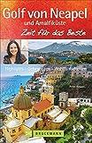 Golf von Neapel Reiseführer: Zeit für das Beste mit Highlights - Geheimtipps - Wohlfühladressen von Ischia über Capri, bis Kampanien, Cilento und die Amalfiküste. Mit Neapel-Stadtführer - Peter Amann