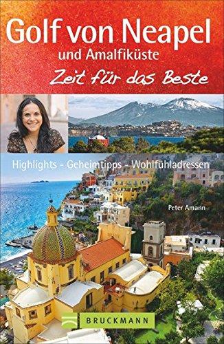 Reiseführer Golf von Neapel: Zeit für das Beste. Highlights, Geheimtipps, Wohlfühladressen. Von Ischia über Capri, bis Kampanien, Cilento und die Amalfiküste. Mit Neapel-Stadtführer.